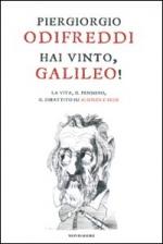Hai vinto, Galileo! La vita, il pensiero, il dibattito su scienza e fede