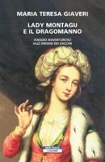 Lady Montagu e il dragomanno. Viaggio avventuroso alle origini dei vaccini