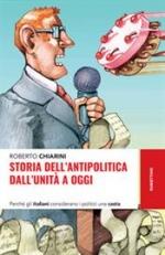Storia dellantipolitica dallUnità a oggi. Perché gli italiani considerano i politici una casta