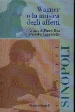 Wagner o la musica degli affetti, a cura di Pietro Bria e Sandro Cappelletto