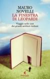 La finestra di Leopardi. Viaggio nelle case dei grandi scrittori italiani