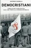 Democristiani. Storia di una classe politica dagli anni Trenta alla Seconda Repubblica