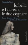 Isabella e Lucrezia, le due cognate.Donne di potere e di corte nellItalia del Rinascimento