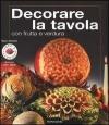 Decorate la tavola con frutta e verdura